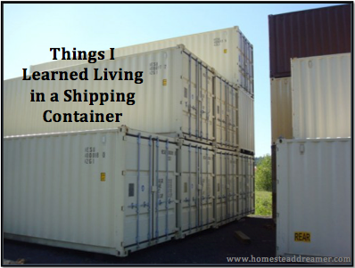 Living In A Shipping Container things i learned living in a shipping container - homestead dreamer
