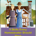 4 Skills Every Homesteader Should Have
