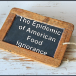 The Epidemic of American Food Ignorance