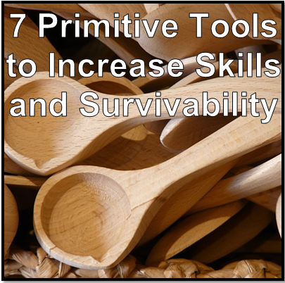 7_Primitive_Tools_to_Increase_Skills_and_Survivability