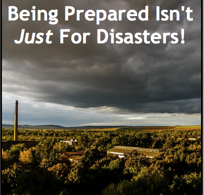 Being Prepared Isn't Just For Disasters!