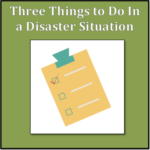 Three Things to Do In a Disaster Situation