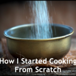 How I Started Cooking From Scratch