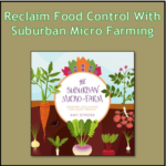 Reclaim Food Control With Suburban Micro Farming