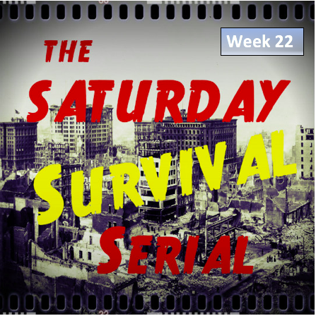 Saturday Survival Serial – Volume 3, Week 22