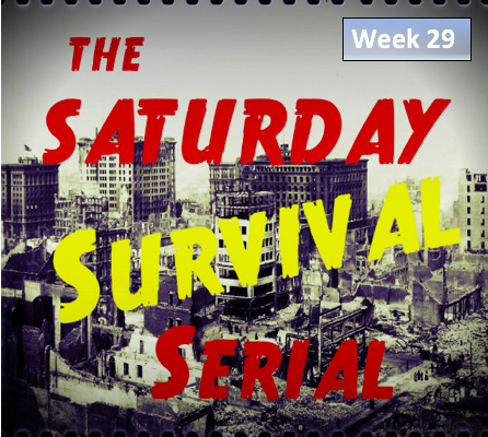 Saturday Survival Serial – Volume 3, Week 29