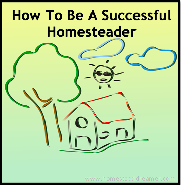 How To Be A Successful Homesteader