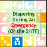 Diapering During An Emergency (Or the SHTF)