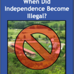 When Did Independence Become Illegal?